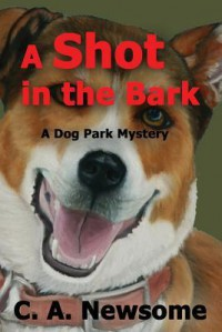 A Shot in the Bark: A Dog Park Mystery (Lia Anderson Dog Park Mysteries) - C.A. Newsome