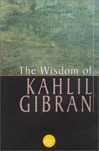 The Wisdom Of Gibran: Aphorisms and Maxims - Joseph Sheban