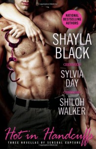 Hot in Handcuffs: Three Novellas of Erotic Capture (Trade Paperback) - Sylvia Day, Shayla Black, Shiloh Walker