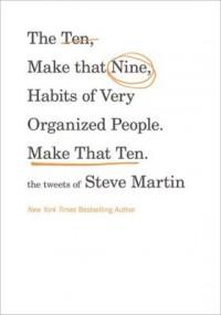 The Ten, No Make That Nine, Habits of Very Organized People. Make That Ten. - Steve Martin
