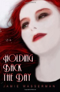 Holding Back the Day - Jamie Wasserman, Anna Maśka