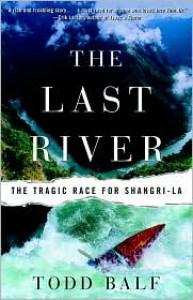 The Last River: The Tragic Race for Shangri-la - Todd Balf