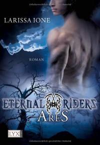 Ares (Eternal Riders, #1) - Larissa Ione, Bettina Oder