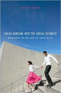 Salsa Dancing Into the Social Sciences: Research in an Age of Info-Glut - Kristin Luker