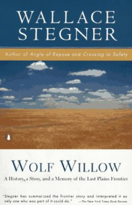 Wolf Willow: A History, a Story & a Memory of the Last Plains Frontier - Wallace Stegner