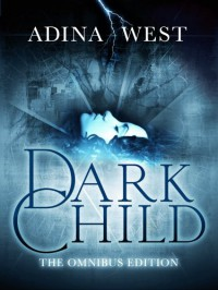 Dark Child (The Awakening): Omnibus Edition - Adina West