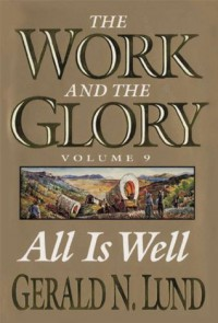 The Work and the Glory - Volume 9 - All Is Well - Gerald N. Lund