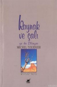 Kaynak ve Çalı - Michel Tournier, Mustafa Balel