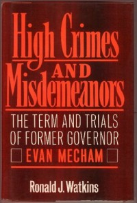 High Crimes and Misdemeanors: The Term and Trials of Former Governor Evan Mecham - Ronald J. Watkins