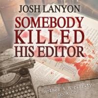 Somebody Killed His Editor: Holmes & Moriarity, Book 1 (Unabridged) - Josh Lanyon