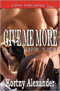 Give Me More [Whispering Mountain] (Siren Publishing Classic) - Kortny Alexander