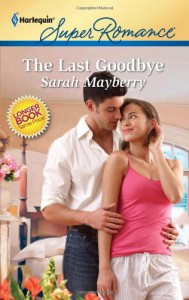 The Last Goodbye (Harlequin Super Romance) - Sarah Mayberry