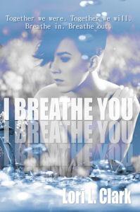 I Breathe You - Lori L. Clark