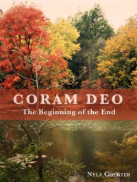 Coram Deo - The Beginning of the End - Nyla Courter