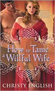 How to Tame a Willful Wife - Christy English