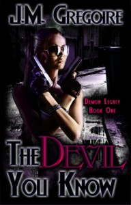 The Devil You Know (Demon Legacy #1) - J.M. Gregoire