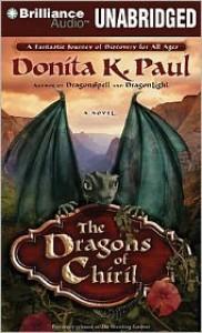 The Dragons of Chiril - Donita K. Paul, Tanya Eby