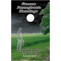 Famous Pennsylvania Hauntings: Famous and Not So Famous Ghostly Encounters From The Keystone State - Lawrence J. Gavlak