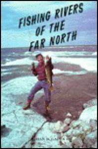 Fishing Rivers of the Far North - Dan D. Gapen