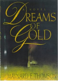 Dreams of Gold - Maynard F. Thomson
