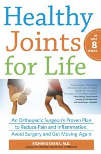 Healthy Joints for Life: An Orthopedic Surgeon's Proven Plan to Reduce Pain and Inflammation, Avoid Surgery and Get Moving Again - Richard Diana