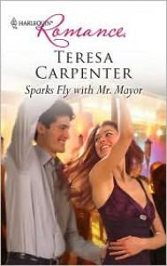 Sparks Fly with Mr. Mayor - Teresa Carpenter