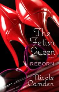 The Fetish Queen, Part One: Reborn - Nicole Camden