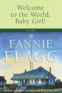 Welcome to the World, Baby Girl! - Fannie Flagg