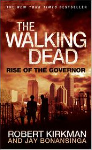 The Walking Dead: Rise of the Governor - Robert Kirkman, Jay Bonansinga