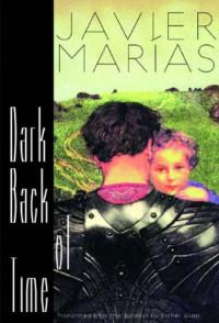 Dark Back of Time - Javier Marías, Esther Allen
