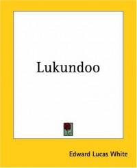 Lukundoo - Edward Lucas White