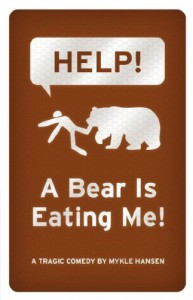 HELP!  A Bear is Eating Me! - Mykle Hansen