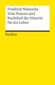 Vom Nutzen und Nachtheil der Historie für das Leben - Friedrich Nietzsche