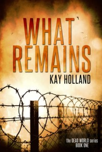 What Remains (Book 1) - Kay Holland