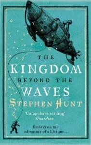 The Kingdom Beyond the Waves - Stephen Hunt
