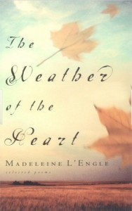 The Weather of the Heart: Selected Poems - Madeleine L'Engle