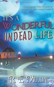 It's a Wonderful Undead Life - R.E. Mullins