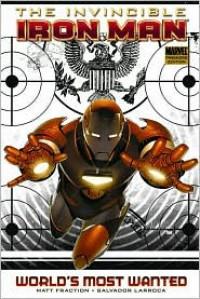 Invincible Iron Man, Volume 2: World's Most Wanted, Book 1 - Salvador Larroca (Artist),  Matt Fraction