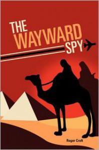 The Wayward Spy - Roger Croft