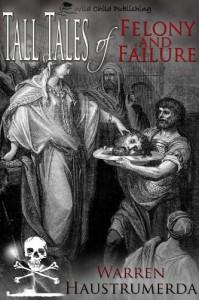 Tall Tales of Felony and Failure - Warren Haustrumerda