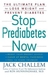 Stop Prediabetes Now: The Ultimate Plan to Lose Weight and Prevent Diabetes - Jack Challem, Ron Hunninghake