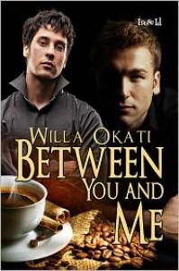 Between You and Me - Willa Okati