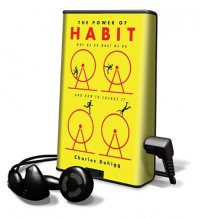 The Power of Habit: Why We Do What We Do in Life and Business [With Earbuds] (Playaway Adult Nonfiction) - Charles Duhigg