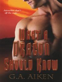 What A Dragon Should Know  - G.A. Aiken