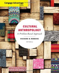 Cengage Advantage Books: Cultural Anthropology: A Problem-Based Approach - Richard H. Robbins