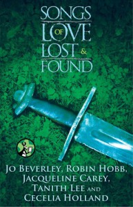 Songs of Love Lost and Found - Jo Beverley, Robin Hobb, Jacqueline Carey, Tanith Lee