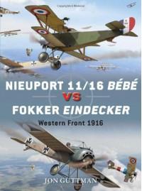 Nieuport 11/16 Bébé vs Fokker Eindecker: Western Front 1916 (Duel) - Jon Guttman