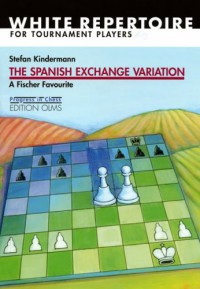 The Spanish Exchange Variation: A Fischer Favourite: White Repertoire for Tournament Players - Stefan Kindermann, Phil Adams