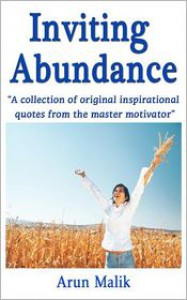 Inviting Abundance: A Collection of Original Inspirational Quotes from the Master Motivator - Arun Malik
