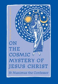 On the Cosmic Mystery of Jesus Christ: Selected Writings - Maximus the Confessor, Robert Louis Wilken, Paul M. Blowers